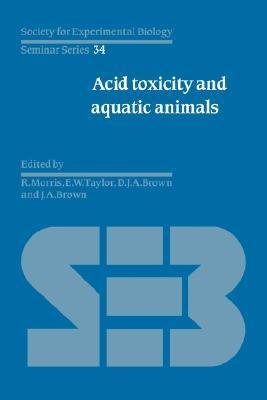 Acid Toxicity and Aquatic Animals  by  R. Morris