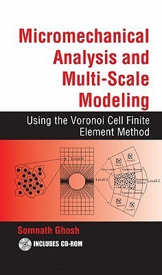 Micromechanical Analysis and Multi-Scale Modeling Using the Voronoi Cell Finite Element Method [With CDROM] Somnath Ghosh