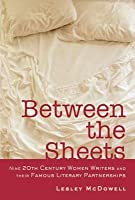 Between the Sheets: Nine 20th Century Women Writers & Their Famous Literary Partnerships