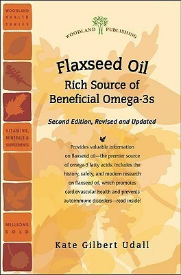 Flaxseed Oil: Rich Source of Beneficial Omega-3s  by  Kate Gilbert Udall