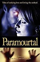Paramourtal: Tales of Undying Love and Loving the Undead.