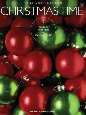 Christmas Time: 7 Mid to Later Intermediate Piano Solos Carolyn C. Setliff