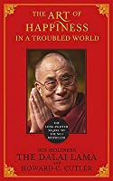 The Art of Happiness in a Troubled World. His Holiness the Dalai Lama and Howard C. Cutler