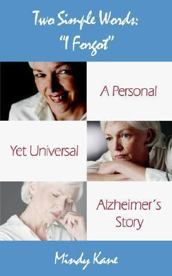 Two Simple Words: I Forgot: A Personal Yet Universal Alzheimers Story  by  Mindy Kane