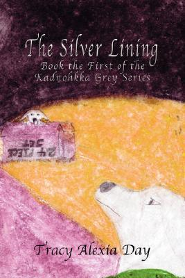 The Silver Lining: Book the First of the Kadnohkka Grey Series Tracy Alexia Day