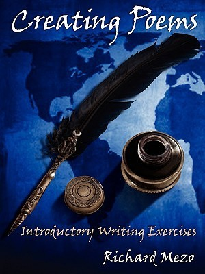 Creating Poems: Introductory Writing Exercises  by  Richard E. Mezo