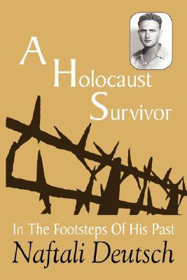 A Holocaust Survivor: In the Footsteps of His Past  by  Naftali Deutsch