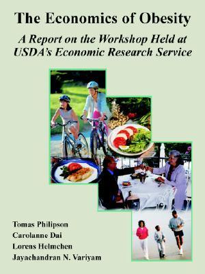 The Economics of Obesity: A Report on the Workshop Held at USDAs Economic Research Service  by  Tomas Philipson