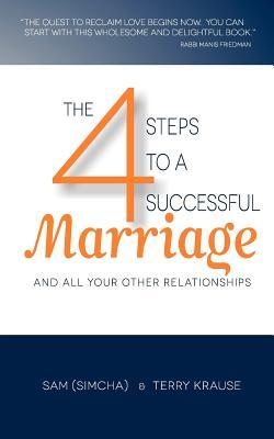 The 4 Steps to a Successful Marriage Sam (Simcha) and Terry Krause