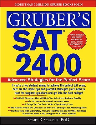 Grubers SAT 2400: Inside Strategies to Outsmart the Toughest Questions and Achieve the Top Score Gary R. Gruber