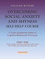 Overcoming Social Anxiety And Shyness Self Help Course (3 Parts): A 3 Part Programme Based On Cognitive Behavioural Techniques (Overcoming)