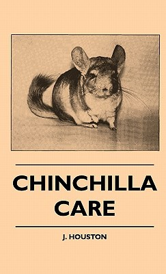 Chinchilla Care Chinchilla Care  by  J. Houston
