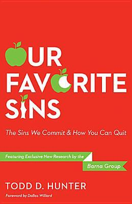 Our Favorite Sins: The Sins We Commit & How You Can Quit  by  Todd D. Hunter