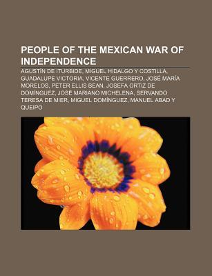 People of the Mexican War of Independence: Agust N de Iturbide, Miguel Hidalgo y Costilla, Guadalupe Victoria, Vicente Guerrero  by  Source Wikipedia