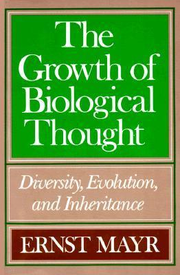 The Growth of Biological Thought: Diversity, Evolution and Inheritance  by  Ernst W. Mayr