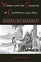 Women and the Conquest of California, 1542-1840: Codes of Silence