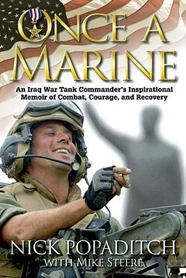 Once a Marine: An Iraq War Tank Commanders Inspirational Memoir of Combat, Courage, and Recovery Nick Popaditch