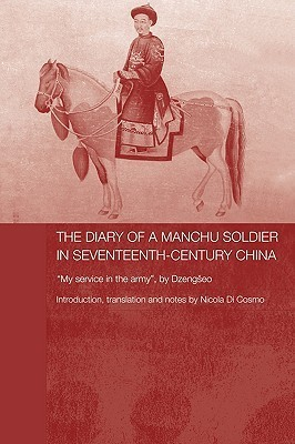 The Diary of a Manchu Soldier in Seventeenth-Century China: My Service in the Army, Dzengseo by Gregorio Silvana Di