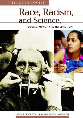 Race, Racism, and Science: Social Impact and Interaction  by  John P. Jackson Jr.