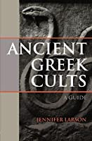 Ancient Greek Cults: A Guide