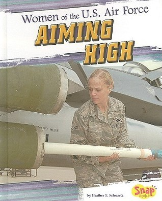 Women of the U.S. Air Force: Aiming High Heather E. Schwartz