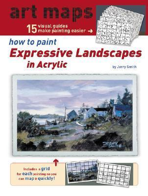 How to Paint Expressive Landscapes in Acrylic Jerry Smith