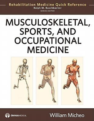 Musculoskeletal, Sports And Occupational Medicine (Rehabilitation Medicine Quick Reference Series)  by  William Micheo