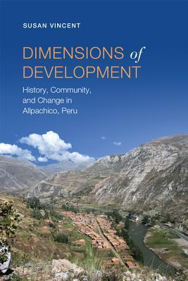 Dimensions of Development: History, Community, and Change in Allpachico, Peru Susan Vincent