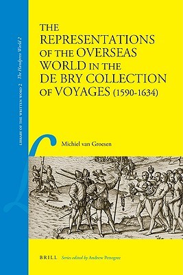 The Representations of the Overseas World in the De Bry Collection of Voyages (1590-1634) Michiel van Groesen