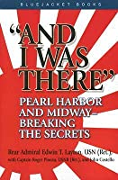 And I Was There: Pearl Harbor and Midway--Breaking the Secrets