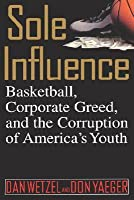 Sole Influence: Basketball, Corporate Greed, and the Corruption of America's Youth