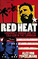 Red Heat: Conspiracy, Murder And The Cold War In The Caribbean. Alex Von Tunzelmann