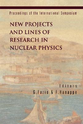 New Projects And Lines Of Research In Nuclear Physics: Proceedings Of The International Symposium Messina, Italy 24   26 October 2002 F. Hanappe