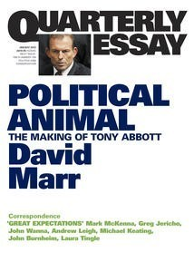 Political Animal: The Making of Tony Abbott [Quarterly Essay 47]  by  David Marr