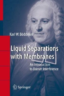 Liquid Separations with Membranes: An Introduction to Barrier Interference  by  Karl W. Boddeker