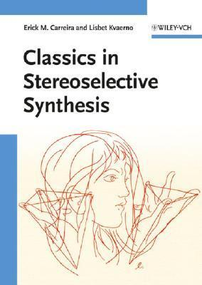 Classics in Stereoselective Synthesis Erick M. Carreira