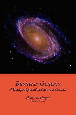 Business Genesis: A Strategic Approach to Starting a Business  by  Henry P. Gregor