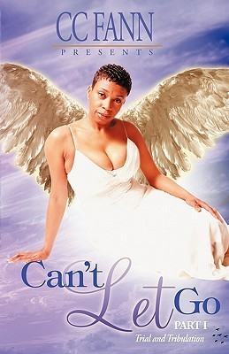 Cant Let Go Part One the Trial and Tribulation  by  C.C. Fann