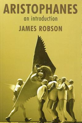 Aristophanes: An Introduction James Robson