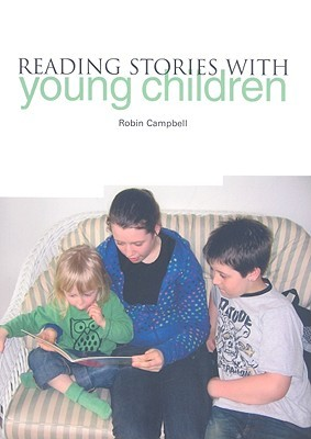 Reading Stories with Young Children  by  Robin Campbell