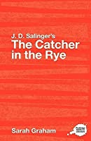 J. D. Salinger's the Catcher in the Rye: A Routledge Guide