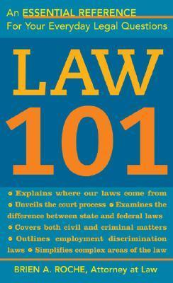 Law 101: Know Your Rights, Understand Your Responsibilities, and Avoid Legal Pitfalls  by  Brien A. Roche