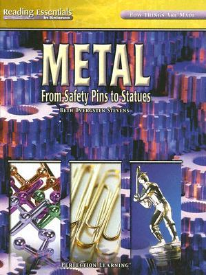Metal: From Safety Pins to Statues  by  Beth Dvergsten Stevens