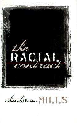 The Racial Contract: Rhetoric, Pragmatism, and American Cultural Politics  by  Charles W. Mills