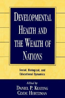 Developmental Health and the Wealth of Nations: Social, Biological, and Educational Dynamics  by  Daniel P. Keating