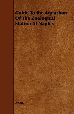Guide to the Aquarium of the Zoological Station at Naples Anonymous