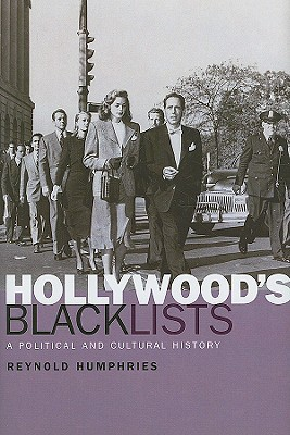Hollywoods Blacklists: A Political and Cultural History  by  Reynold Humphries