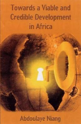 Towards A Viable And Credible Development In Africa  by  Abdoulaye Niang