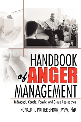 Handbook Of Anger Mangement: Individual, Couple, Family, and Group Approaches (Haworth Handbook Series in Psychotherapy) (Haworth Handbook Series in Psychotherapy)  by  Ronald T. Potter-Efron