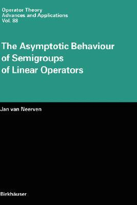 The Asymptotic Behaviour of Semigroups of Linear Operators Jan van Neerven